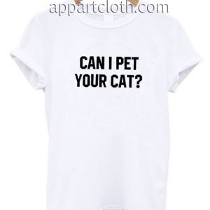 Can I pet your cat Funny Shirts