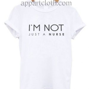 Im not just a nurse Funny Shirts
