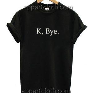 K Bye Funny Shirts