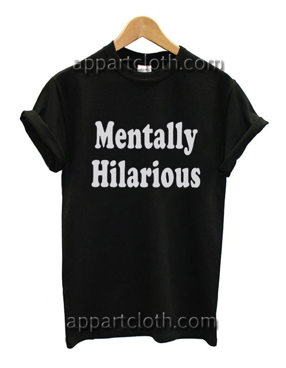 Mentally Hilarious Funny Shirts