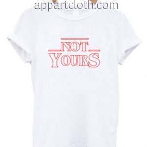 Not Yours Funny Shirts