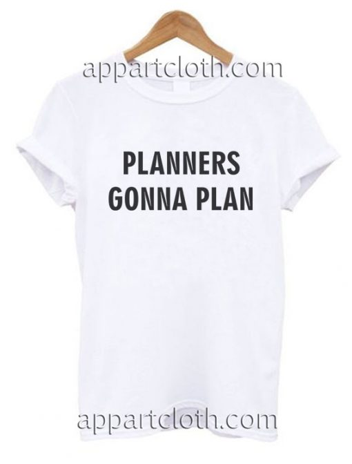 PLANNERS GONNA PLAN Funny Shirts