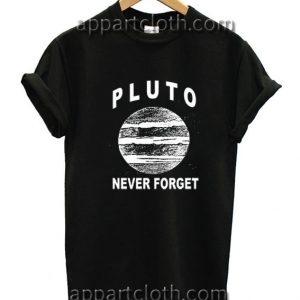 Pluto Never Forget Funny Shirts