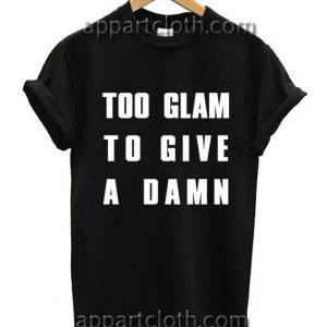 Too Glam to Give a Damn Funny Shirts