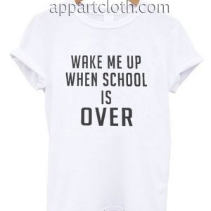 Wake me up when school is over Funny Shirts