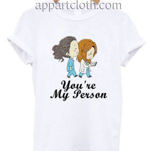 You Are My Person Funny Shirts