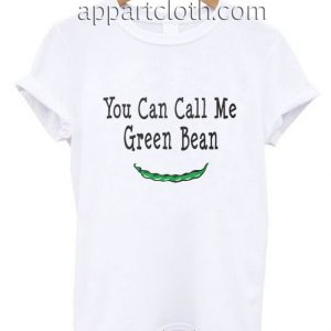 You Can Call Me Green Bean Funny Shirts