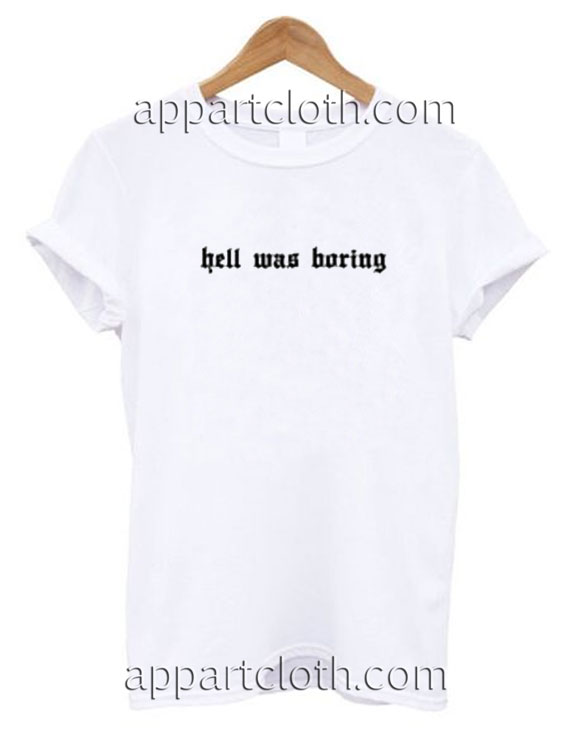 Hell Was Boring Funny Shirts