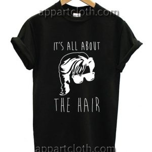 It's All About The Hair Funny Shirts
