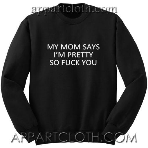 My mom says i'm pretty Unisex Sweatshirts