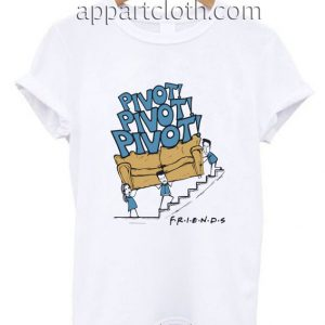 Pivot Pivot Pivot Funny Shirts