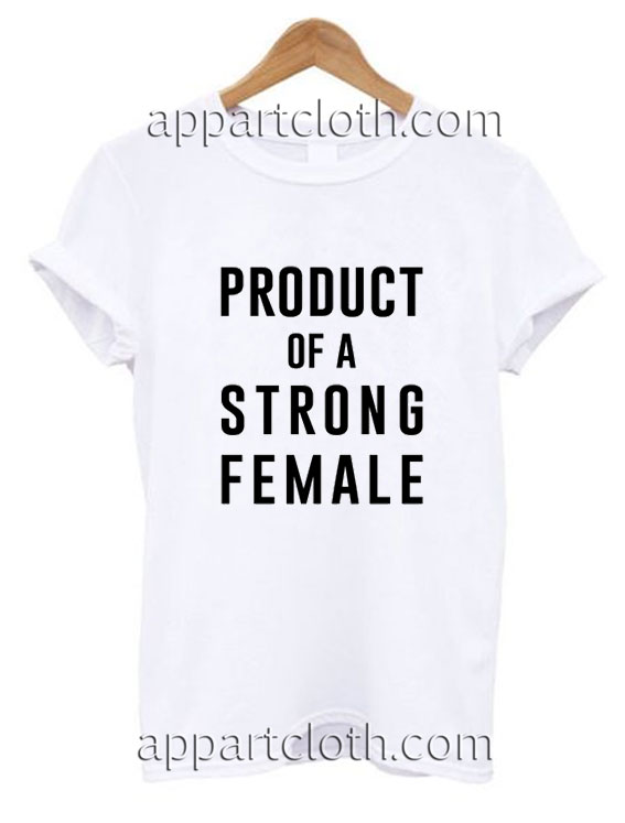 Product Of A Strong Female Funny Shirts