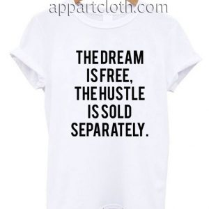 The Dream Is Free Funny Shirts