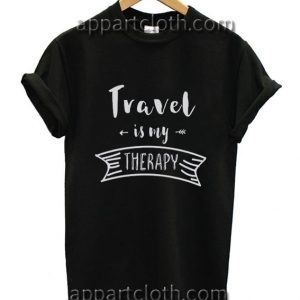 Travel is my therapy Funny Shirts