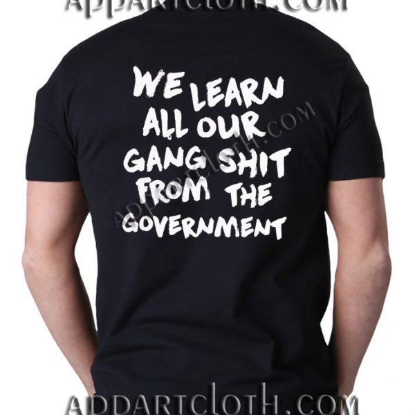 We Learn All Our Gang Shit Government Funny Shirts