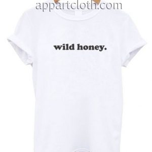 Wild Honey Funny Shirts
