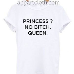 Princess no bitch queen Funny Shirts