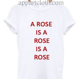 A Rose Is A Rose Funny Shirts