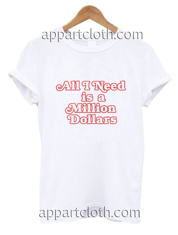 All I Need Is A Million Dollars Funny Shirts