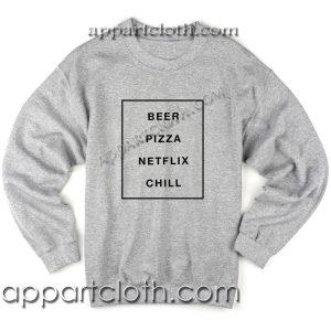 Beer Pizza Netflix Chill Unisex Sweatshirts