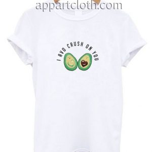 I Avo Crush On You Funny Shirts