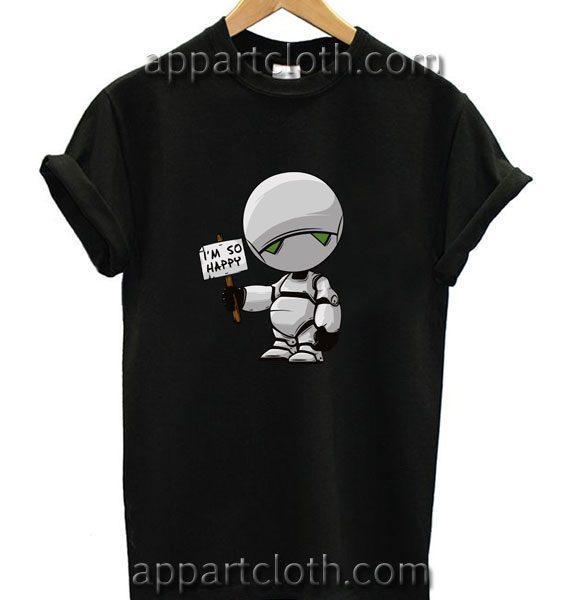 I'm So Happy Robot Marvin Funny Shirts
