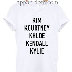 Kim Kourtney Khloe Kendall Kylie Funny Shirts