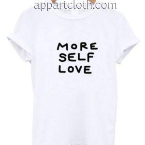 More Self Love Funny Shirts