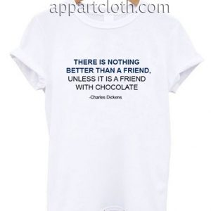 Nothing better than a Friend Funny Shirts