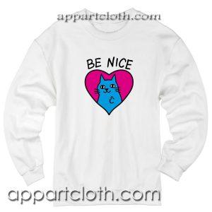 Be Nice Unisex Sweatshirts