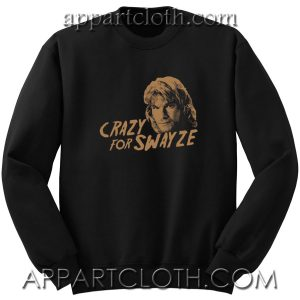 CRAZY For SWAYZE Unisex Sweatshirts