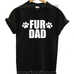 Dog Cat Animal Lover Fur Daddy Funny Shirts