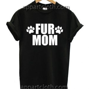 Dog Cat Animal Lover Fur Mommy Funny Shirts
