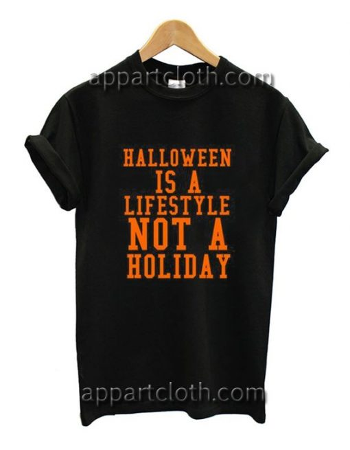 Halloween Is A Lifestyle Not A Holiday Funny Shirts