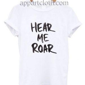 Hear Me Roar Funny Shirts