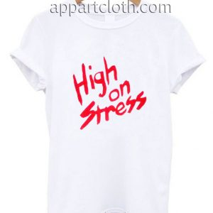 High on Stress Funny Shirts