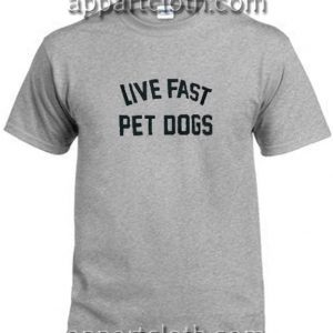 Live Fast Pet Dogs Funny Shirts