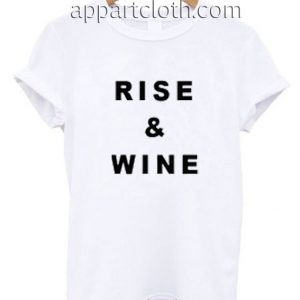 Rise And Wine Funny Shirts