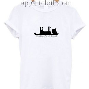 Schrodinger's Cat Is Dead Funny Shirts
