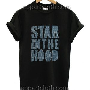 Star In The Hood Funny Shirts