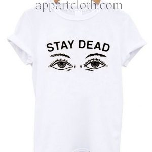Stay Dead Funny Shirts