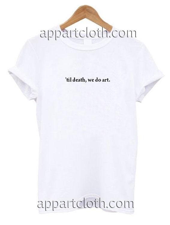 Til Death We Do Art Funny Shirts