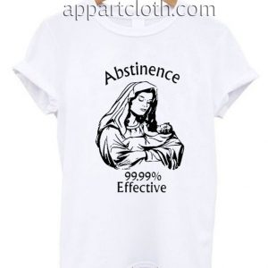 ABSTINENCE 99.99% Effective Funny Shirts