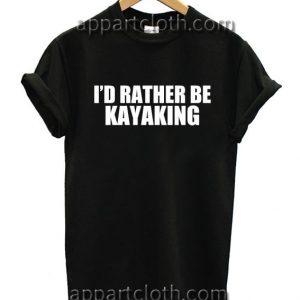 I Rather Be Kayaking Font Funny Shirts