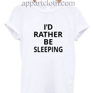 I'd Rather Be Sleeping Funny Shirts