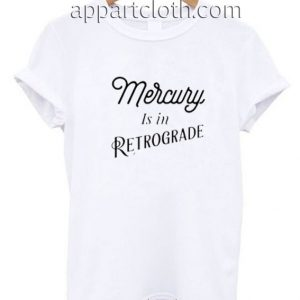 Mercury Is In Retrogade Funny Shirts