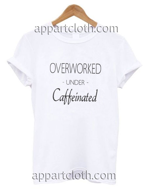 Overworked under caffeinated Funny Shirts