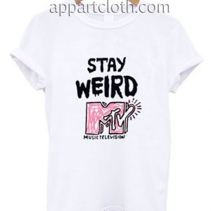 Stay Weird MTV Funny Shirts