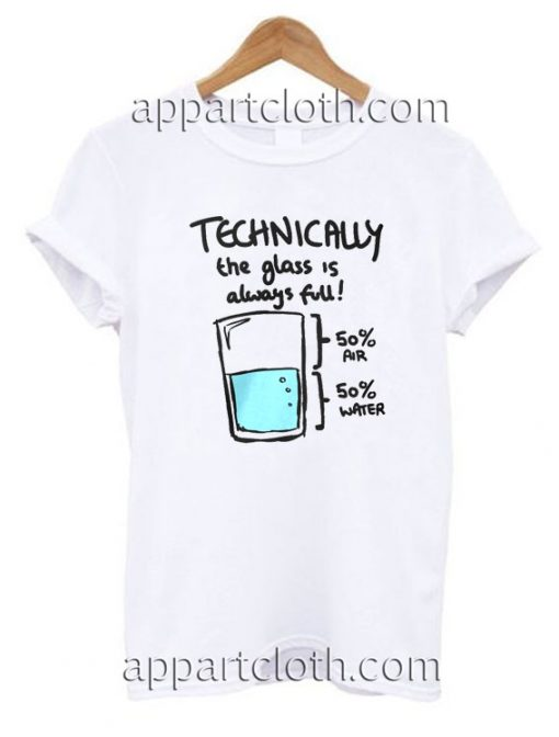 Technically The Glass Is Completely Science Funny Shirts