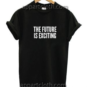 The Future Is Exciting Funny Shirts